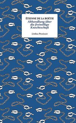Abhandlung über die freiwillige Knechtschaft von Erhard,  Johann Benjamin, La Boëtie,  Étienne de, Schuchter,  Bernd