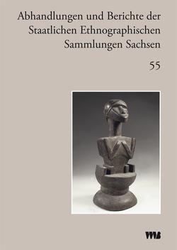 Abhandlungen und Berichte der Staatlichen Ethnographischen Sammlungen Sachsen von Dolz,  Silvia, Nützsche,  Sigrun