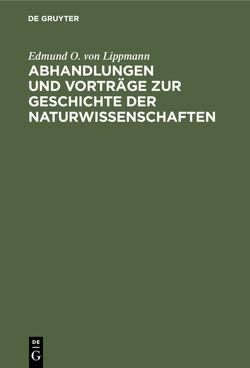 Abhandlungen und Vorträge zur Geschichte der Naturwissenschaften von Lippmann,  Edmund O. von