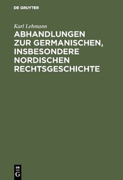 Abhandlungen zur germanischen, insbesondere nordischen Rechtsgeschichte von Lehmann,  Karl