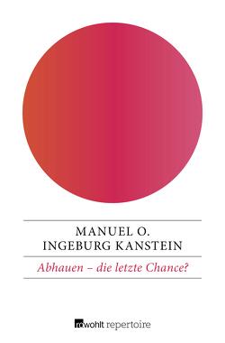 Abhauen – die letzte Chance? von Kanstein,  Ingeburg, O.,  Manuel