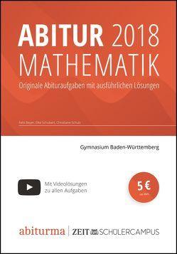Abitur 2018 Mathematik Baden-Württemberg von Beyer,  Felix, Schubert,  Elke, Schulz,  Christiane