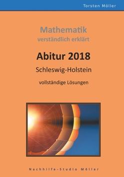 Abitur 2018, Schleswig-Holstein, Mathematik,verständlich erklärt von Möller,  Torsten
