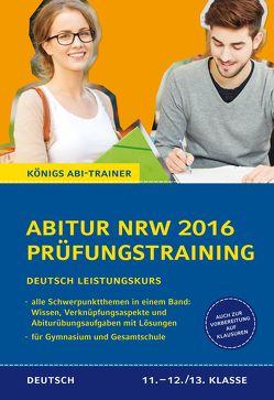 Abitur NRW 2016 – Prüfungstraining. Deutsch Leistungskurs. Königs Abi-Trainer. von Gebauer,  Ralf
