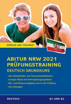Abitur NRW 2021 Prüfungstraining für Klausur und Abitur – Deutsch Grundkurs. von Gebauer,  Ralf