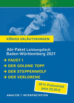 Abitur-Paket Baden-Württemberg 2021 Leistungsfach – Königs Erläuterungen von Goethe,  Johann Wolfgang von, Hesse,  Hermann, Hoffmann,  E T A, Treichel,  Hans-Ulrich