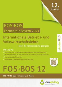 Abiturprüfung FOS/BOS Bayern 2021 – Internationale Betriebs- und Volkswirtschaftslehre 12. Klasse