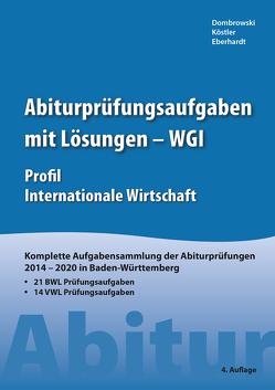 Abiturprüfungsaufgaben mit Lösungen – WGI Profil Internationale Wirtschaft von Dombrowski,  Stephan, Eberhardt,  Manfred, Köstler,  Jan