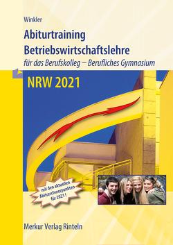 Abiturtraining Betriebswirtschaftslehre NRW 2021 von Winkler,  Vera