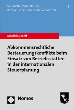 Abkommensrechtliche Besteuerungskonflikte beim Einsatz von Betriebsstätten in der internationalen Steuerplanung von Korff,  Matthias