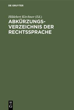 Abkürzungsverzeichnis der Rechtssprache von Kirchner,  Hildebert