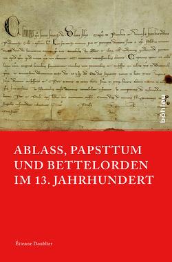 Ablass, Papsttum und Bettelorden im 13. Jahrhundert von Doublier,  Étienne