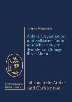 Ablauf, Organisation und Selbstverständnis westlicher antiker Synoden im Spiegel ihrer Akten von Weckwerth,  Andreas