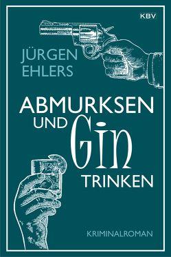 Abmurksen und Gin trinken von Ehlers,  Jürgen