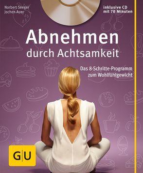 Abnehmen durch Achtsamkeit (mit CD) von Auer,  Jochen, Seeger,  Norbert