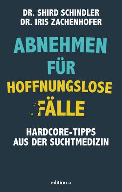 Abnehmen für hoffnungslose Fälle von Schindler,  Schird, Zachenhofer,  Iris