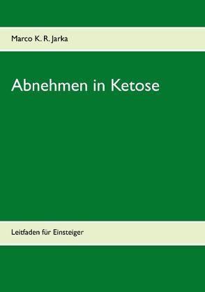 Abnehmen in Ketose von Jarka,  Marco K. R.