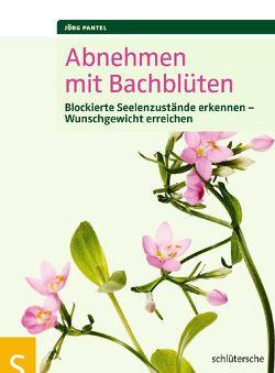 Abnehmen mit Bachblüten von Pantel,  Jörg