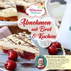 Abnehmen mit Brot und Kuchen Teil 3 von Altekrüger,  Güldane