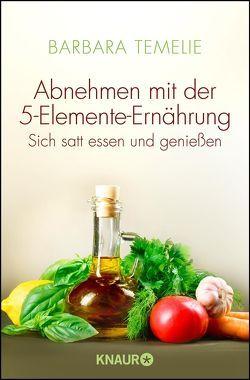 Abnehmen mit der 5-Elemente-Ernährung von Temelie,  Barbara