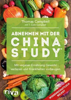 Abnehmen mit der China Study® von Campbell,  T. Colin, Campbell,  Thomas
