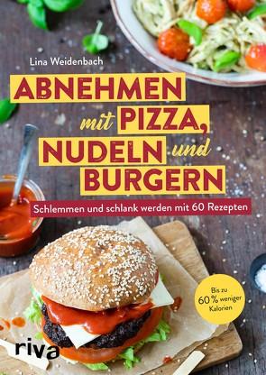 Abnehmen mit Pizza, Nudeln und Burgern von Weidenbach,  Lina