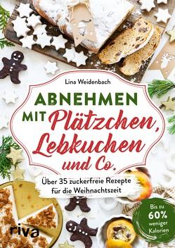 Abnehmen mit Plätzchen, Lebkuchen und Co. von Weidenbach,  Lina