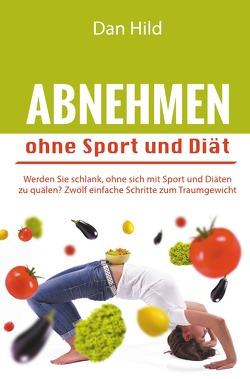 Abnehmen ohne Sport und Diät von Hild,  Dan