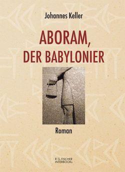 Aboram, der Babylonier von Keller,  Johannes