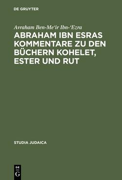 Abraham ibn Esras Kommentare zu den Büchern Kohelet, Ester und Rut von Ibn-'Ezra,  Avraham Ben-Me'ir, Rottzoll,  Dirk U.