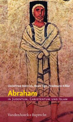 Abraham in Judentum, Christentum und Islam von Böttrich,  Christfried, Ego,  Beate, Eißler,  Friedmann