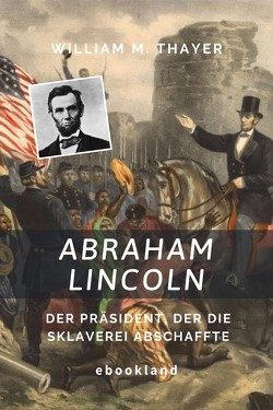 Abraham Lincoln von Thayer,  William M.