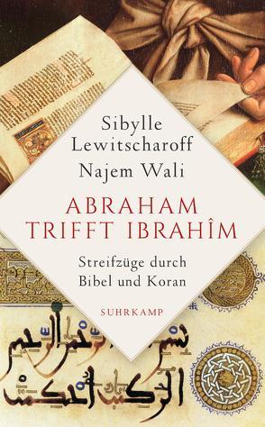 Abraham trifft Ibrahîm. Streifzüge durch Bibel und Koran von Battermann,  Christine, Lewitscharoff,  Sibylle, Wali,  Najem