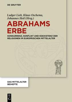 Abrahams Erbe von Heil,  Johannes, Lieb,  Ludger, Oschema,  Klaus