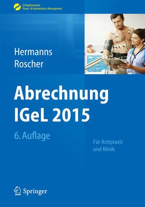 Abrechnung IGeL 2015 von Hermanns,  Peter M., Roscher,  Bärbel