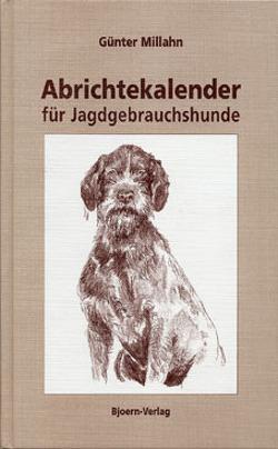 Abrichtekalender für Jagdgebrauchshunde von Millahn,  Günter