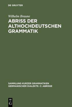 Abriss der althochdeutschen Grammatik von Braune,  Wilhelm, Ebbinghaus,  Ernst A.