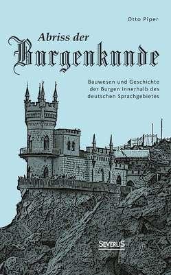 Abriss der Burgenkunde: Bauwesen und Geschichte der Burgen innerhalb des deutschen Sprachgebietes von Piper,  Otto