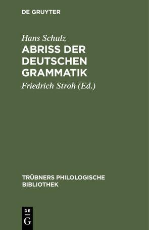 Abriss der deutschen Grammatik von Schulz,  Hans, Stroh,  Friedrich