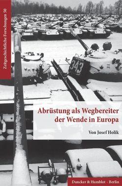 Abrüstung als Wegbereiter der Wende in Europa. von Holik,  Josef