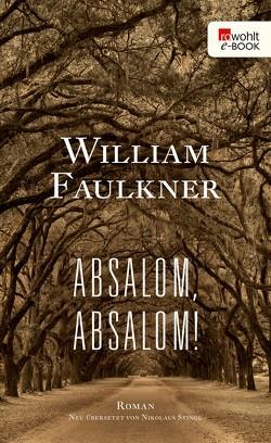 Absalom, Absalom! von Faulkner,  William, Stingl,  Nikolaus