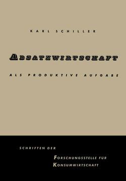 Absatzwirtschaft als produktive Aufgabe von SCHILLER,  Karl