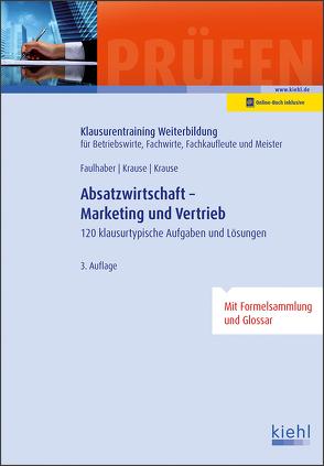 Absatzwirtschaft – Marketing und Vertrieb von Faulhaber,  Marcus, Krause,  Bärbel, Krause,  Günter