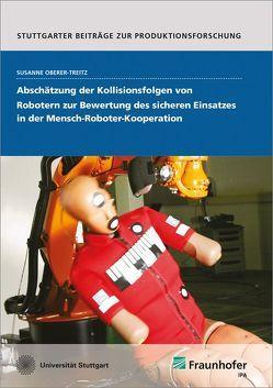 Abschätzung der Kollisionsfolgen von Robotern zur Bewertung des sicheren Einsatzes in der Mensch-Roboter-Kooperation. von Oberer-Treitz,  Susanne