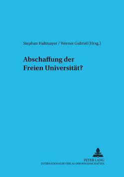 Abschaffung der freien Universität? von Gabriel,  Werner, Haltmayer,  Stephan