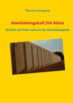 Abschiebungshaft JVA Büren von Bongartz,  Thomas