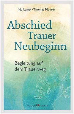 Abschied – Trauer – Neubeginn von Lamp,  Ida, Meurer,  Thomas