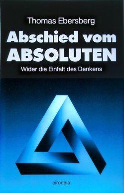 Abschied vom Absoluten von Ebersberg,  Thomas