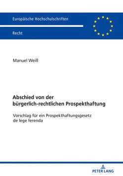 Abschied von der bürgerlich-rechtlichen Prospekthaftung von Weiß,  Manuel