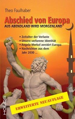 Abschied von Europa – Aus Abendland wird Morgenland von Faulhaber,  Theo